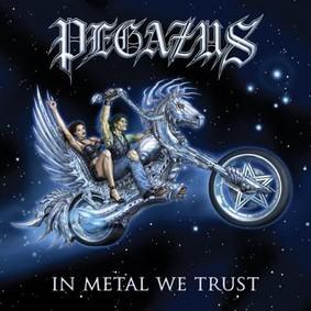 Pegazus - In Metal We Trust