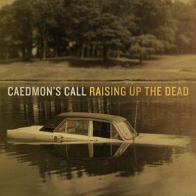 Caedmon's Call - Raising Up the Dead