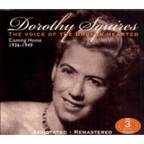 Dorothy Squires - The Voice of the Broken-Hearted: Coming Home 1936-1949