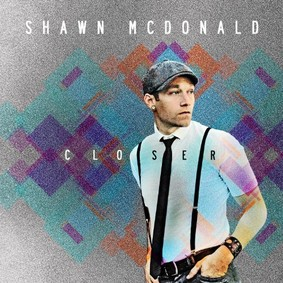 Shawn McDonald - Closer