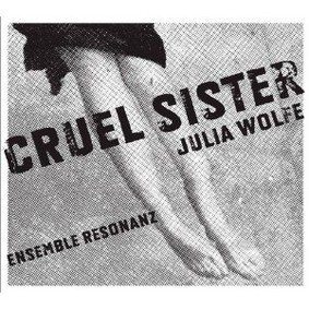 Ensemble Resonanz - Julia Wolfe: Cruel Sister