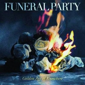Funeral Party - The Golden Age of Knowhere
