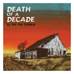 Ha Ha Tonka - Death of a Decade