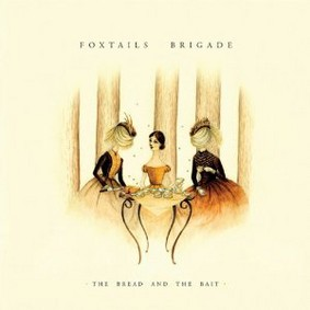 Foxtails Brigade - The Bread and the Bait