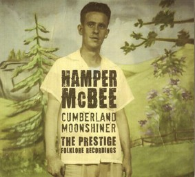 Hamper Mcbee - Cumberland Moonshiner: The Prestige Folklore Recordings
