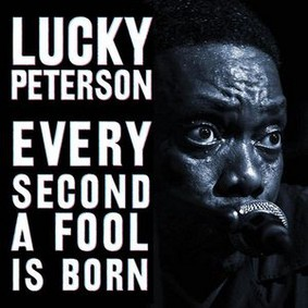 Lucky Peterson - Every Second A Fool Is Born