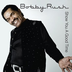 Bobby Rush - Show You a Good Time