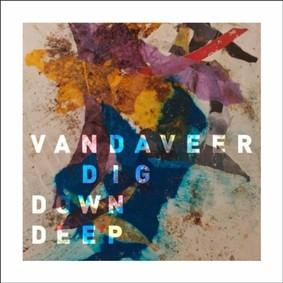 Vandaveer - Dig Down Deep