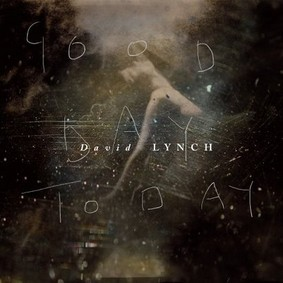 David Lynch - Good Day Today