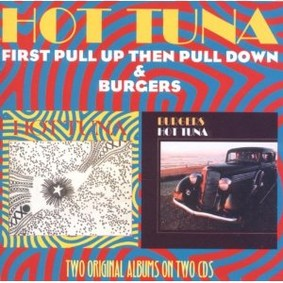 Hot Tuna - First Pull Up Then Pull Down/Burgers