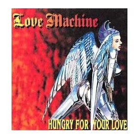 Love Machine - Hungry for Your Love