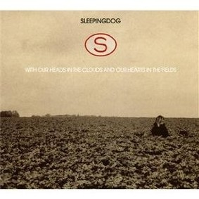 Sleepingdog - With Our Heads in the Clouds and Out Hearts in the Fields