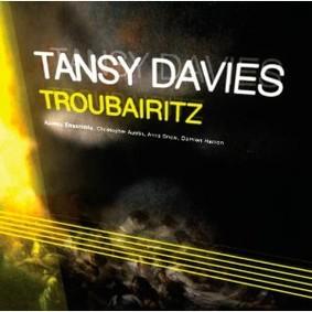 Tansy Davies - Tansy Davies: Troubairitz