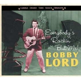 Bobby Lord - Everybody's Rockin' But Me: Gonna Shake This Shack Tonight