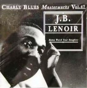 J.B. Lenoir - Mama Watch Your Daughter