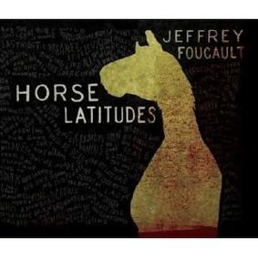 Jeffrey Foucault - Horse Latitudes