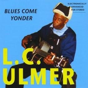 L.C. Ulmer - Blues Come Yonder