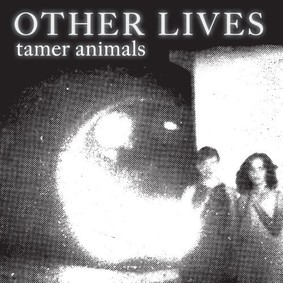 Other Lives - Tamer Animals