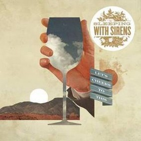 Sleeping with Sirens - Let's Cheers To This