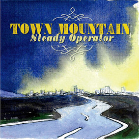 Town Mountain - Steady Operator