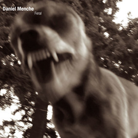 Daniel Menche - Feral