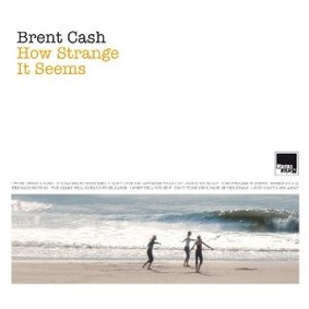 Brent Cash - How Strange It Seems