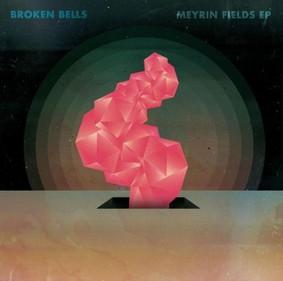 Broken Bells - Meyrin Fields [EP]