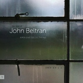 John Beltran - Ambient Selections 1995-2011