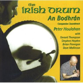Peter Houlahan - The Irish Drum: An Bodhran