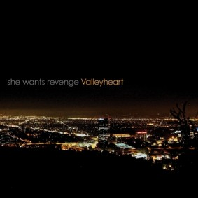 She Wants Revenge - Valleyheart