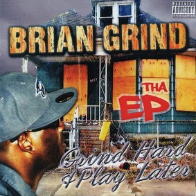 Brian Grind - Grind Hard and Play Later