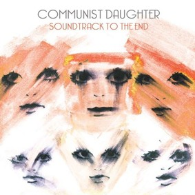 Communist Daughter - Soundtrack To The End