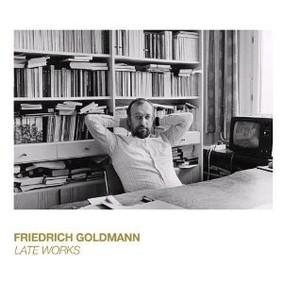 Friedrich Goldmann - Late Works