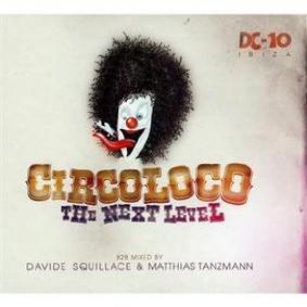 Matthias Tanzmann - Circoloco: The Next Level