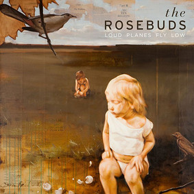 Rosebuds - Loud Planes Fly Low