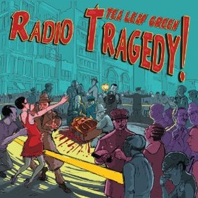 Tea Leaf Green - Radio Tragedy!