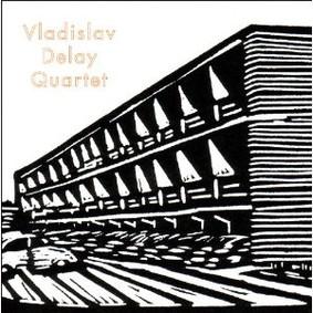 Vladislav Delay - Vladislav Delay Quartet