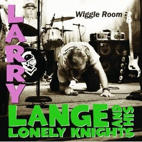 Larry Lange and His Lonely Knights - Wiggle Room