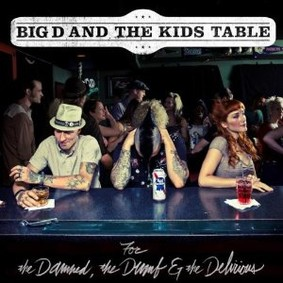 Big D and the Kids Table - For The Damned, The Dumb and The Delirious