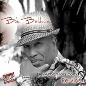 Bob Baldwin - Newurbanjazz.Com 2/Re-Vibe