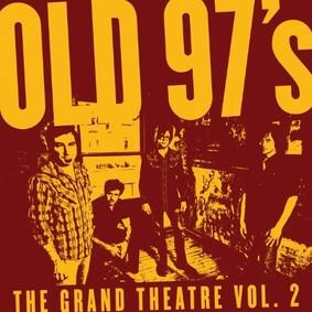 Old 97's - The Grand Theatre, Vol. 2