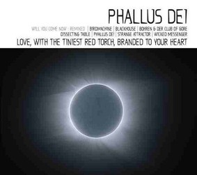 Phallus Dei - Love, with the Tiniest Red Torch, Branded to Your Heart