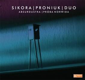 Sikora Proniuk Duo - Absurdustra - Próba Norwida