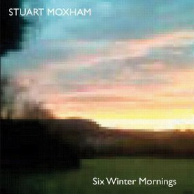 Stuart Moxham - Six Winter Mornings