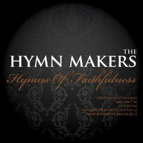 The Hymn Makers - Hymns of Faithfulness