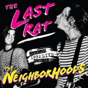 The Neighborhoods - The Last Rat: Live at the Rat '92