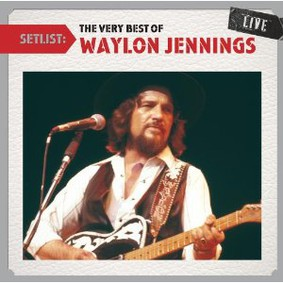 Waylon Jennings - Setlist: The Very Best of Waylon Jennings Live