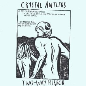 Crystal Antlers - Two-Way Mirror