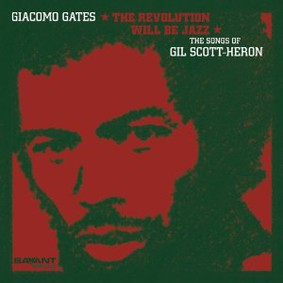 Giacomo Gates - Revolution Will Be Jazz: The Songs of Gil Scott-Heron