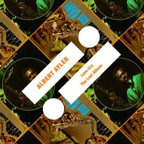 Albert Ayler - Love Cry / Last Album